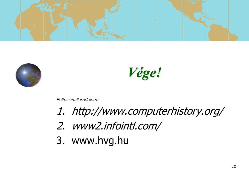 Vége! http://www.computerhistory.org/ www2.infointl.com/ www.hvg.hu