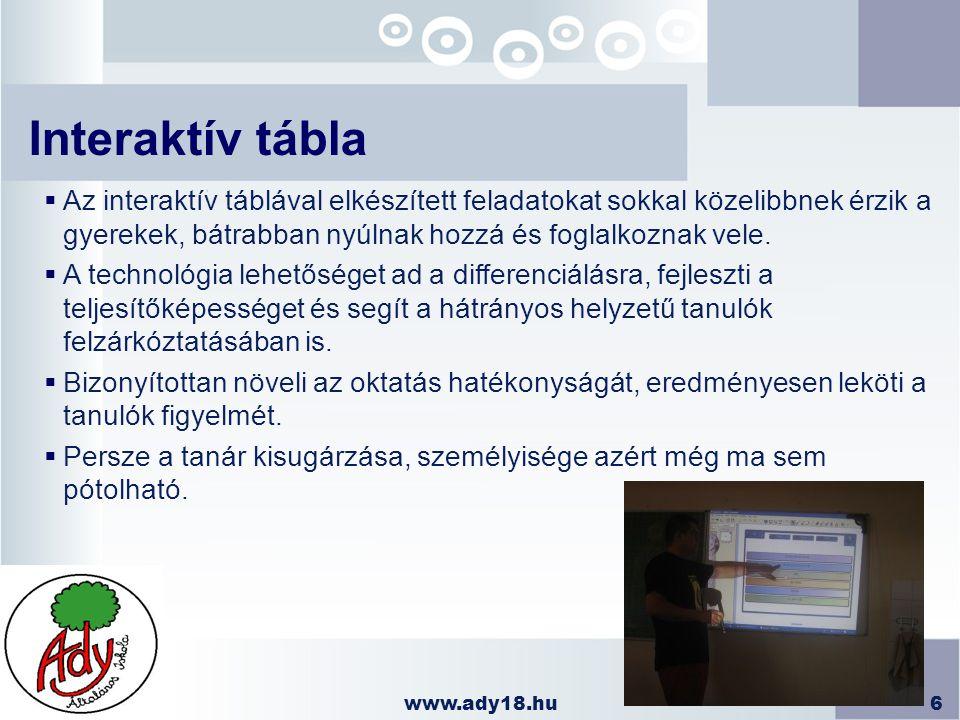 Interaktív tábla Az interaktív táblával elkészített feladatokat sokkal közelibbnek érzik a gyerekek, bátrabban nyúlnak hozzá és foglalkoznak vele.