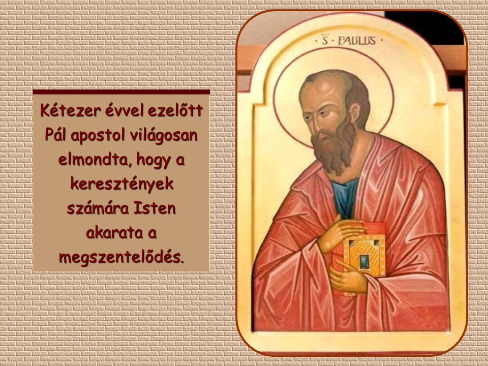 Kétezer évvel ezelőtt Pál apostol világosan elmondta, hogy a keresztények számára Isten akarata a megszentelődés.