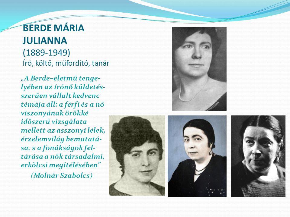 BERDE MÁRIA JULIANNA (1889-1949) Író, költő, műfordító, tanár