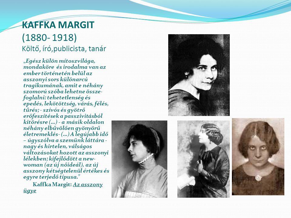 KAFFKA MARGIT (1880- 1918) Költő, író,publicista, tanár