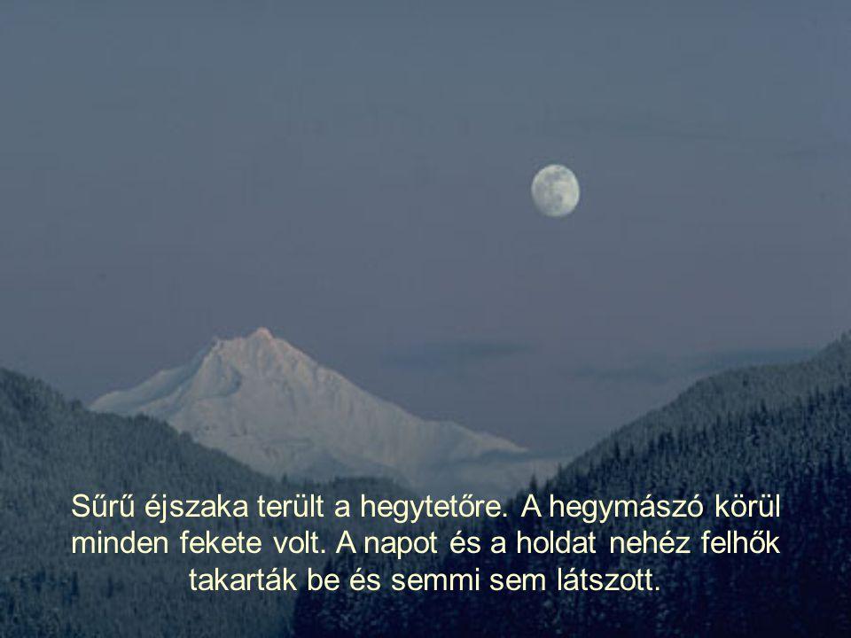 Sűrű éjszaka terült a hegytetőre. A hegymászó körül minden fekete volt