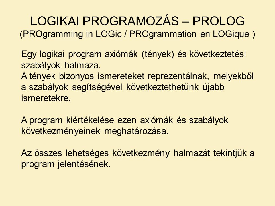 LOGIKAI PROGRAMOZÁS – PROLOG (PROgramming in LOGic / PROgrammation en LOGique )