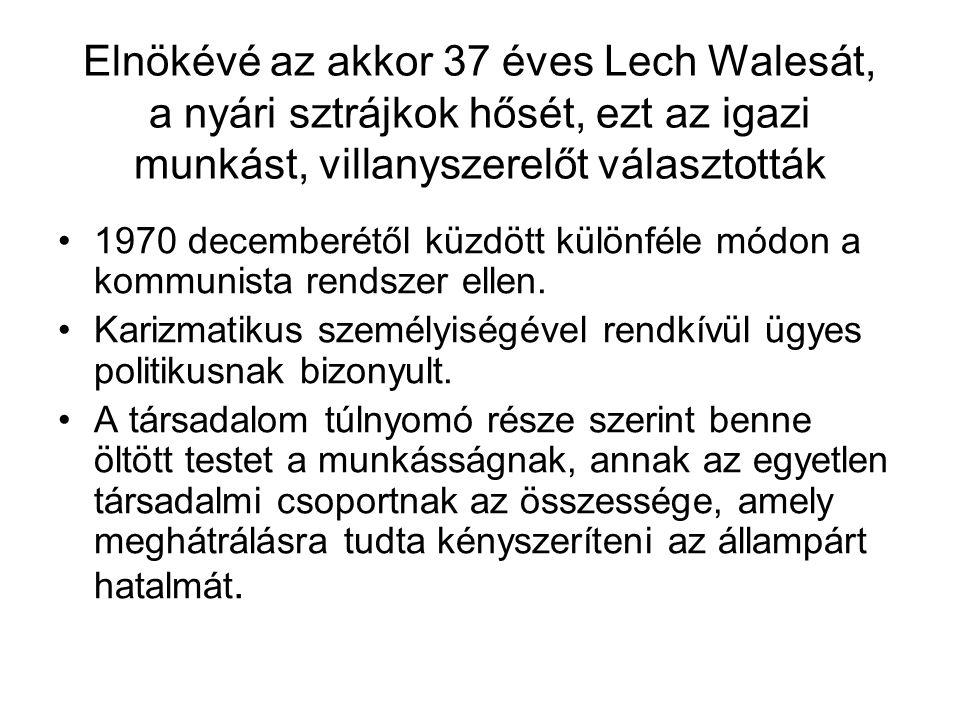 Elnökévé az akkor 37 éves Lech Walesát, a nyári sztrájkok hősét, ezt az igazi munkást, villanyszerelőt választották