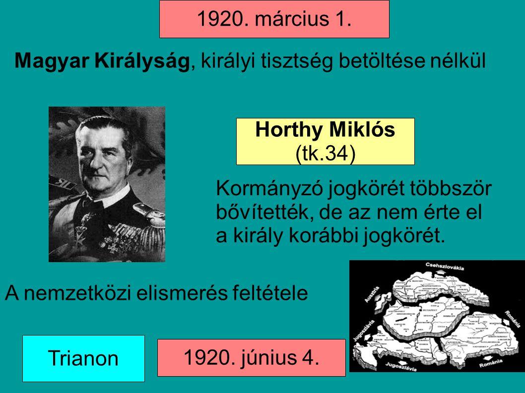1920. március 1. Magyar Királyság, királyi tisztség betöltése nélkül. Horthy Miklós. (tk.34)