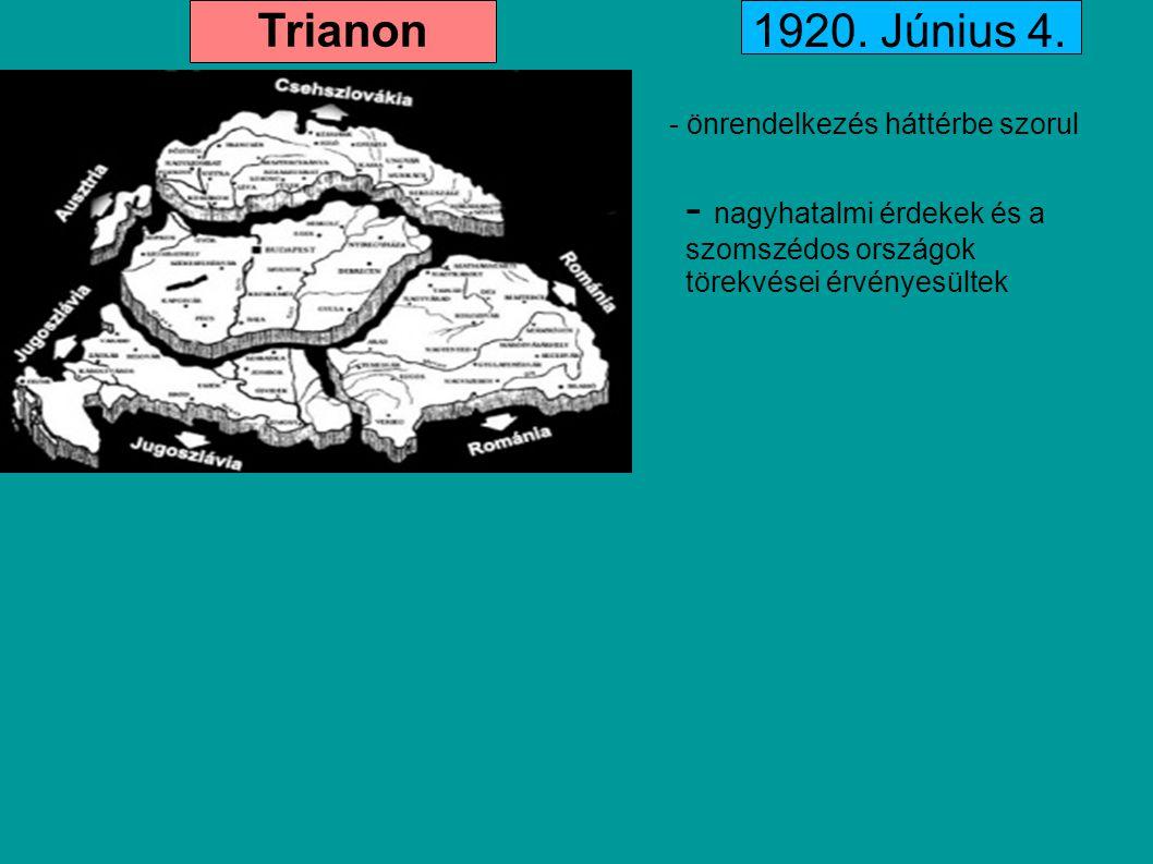 Trianon 1920. Június 4. - önrendelkezés háttérbe szorul. - nagyhatalmi érdekek és a szomszédos országok törekvései érvényesültek.