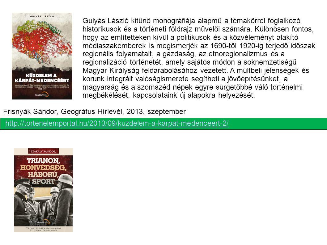 Gulyás László kitűnő monográfiája alapmű a témakörrel foglalkozó historikusok és a történeti földrajz művelői számára. Különösen fontos, hogy az említetteken kívül a politikusok és a közvéleményt alakító médiaszakemberek is megismerjék az 1690-től 1920-ig terjedő időszak regionális folyamatait, a gazdaság, az etnoregionalizmus és a regionalizáció történetét, amely sajátos módon a soknemzetiségű Magyar Királyság feldarabolásához vezetett. A múltbeli jelenségek és korunk integrált valóságismerete segítheti a jövőépítésünket, a magyarság és a szomszéd népek egyre sürgetőbbé váló történelmi megbékélését, kapcsolataink új alapokra helyezését.