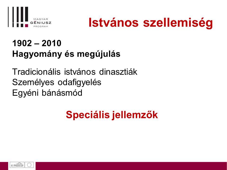 Istvános szellemiség Speciális jellemzők 1902 – 2010