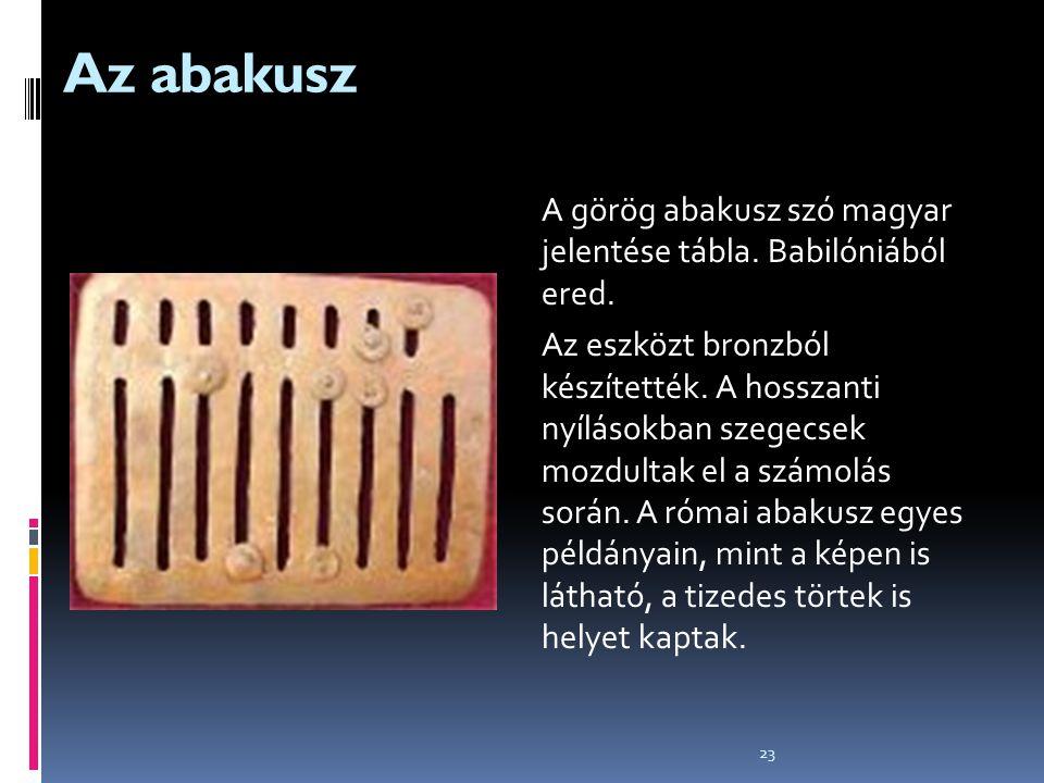 Az abakusz A görög abakusz szó magyar jelentése tábla. Babilóniából ered.