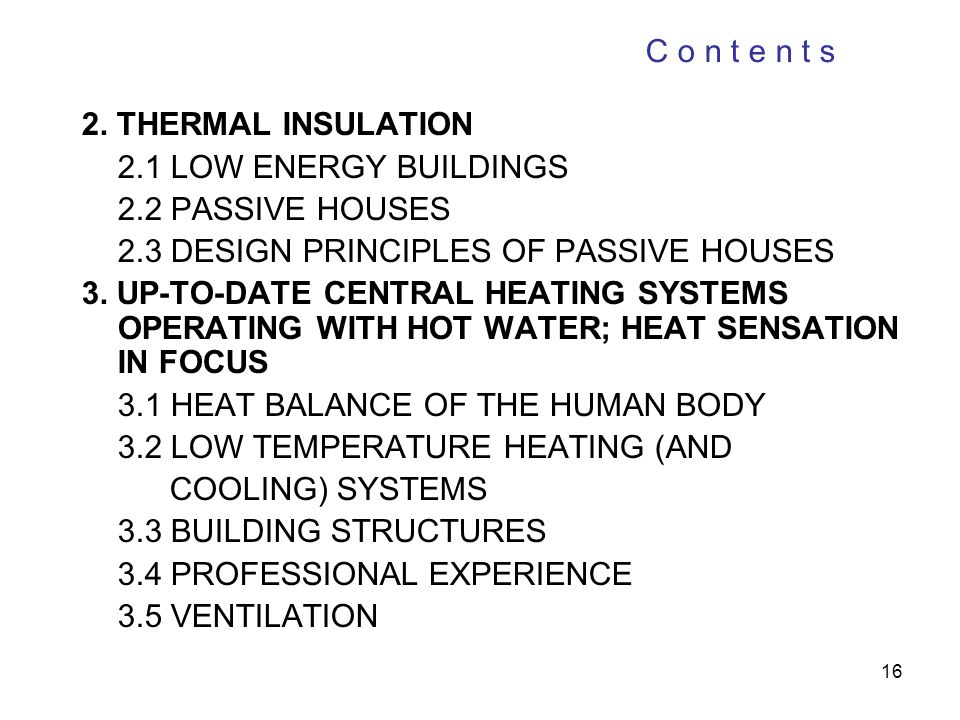 C o n t e n t s 2. THERMAL INSULATION. 2.1 LOW ENERGY BUILDINGS. 2.2 PASSIVE HOUSES. 2.3 DESIGN PRINCIPLES OF PASSIVE HOUSES.