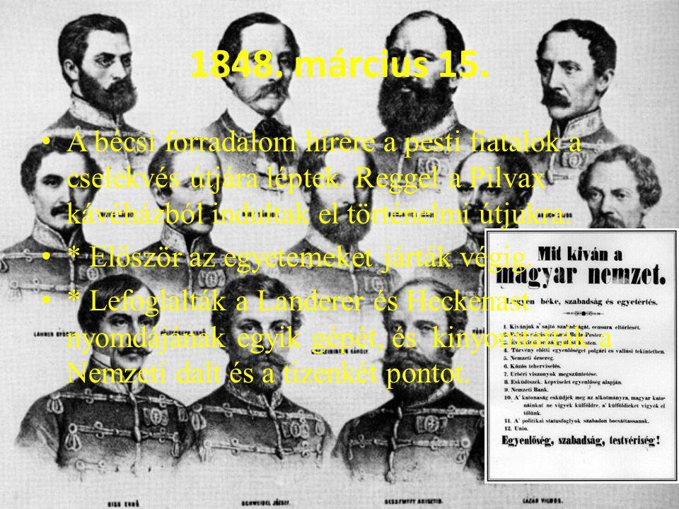 1848. március 15. A bécsi forradalom hírére a pesti fiatalok a cselekvés útjára léptek. Reggel a Pilvax kávéházból indultak el történelmi útjukra.