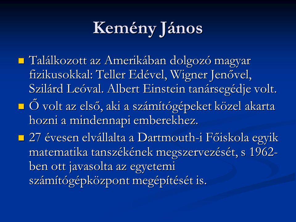 Kemény János Találkozott az Amerikában dolgozó magyar fizikusokkal: Teller Edével, Wigner Jenővel, Szilárd Leóval. Albert Einstein tanársegédje volt.
