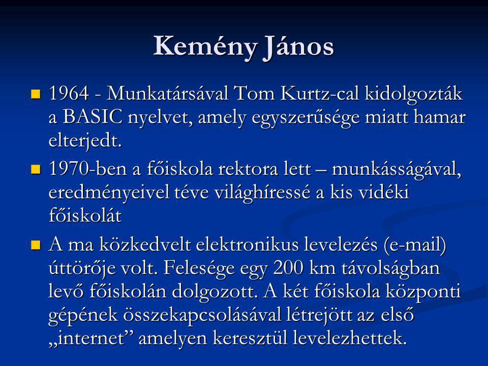 Kemény János 1964 - Munkatársával Tom Kurtz-cal kidolgozták a BASIC nyelvet, amely egyszerűsége miatt hamar elterjedt.