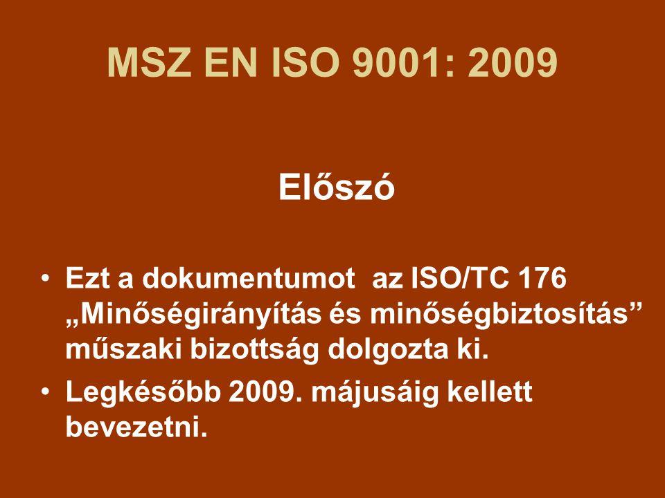 """MSZ EN ISO 9001: 2009 Előszó. Ezt a dokumentumot az ISO/TC 176 """"Minőségirányítás és minőségbiztosítás műszaki bizottság dolgozta ki."""