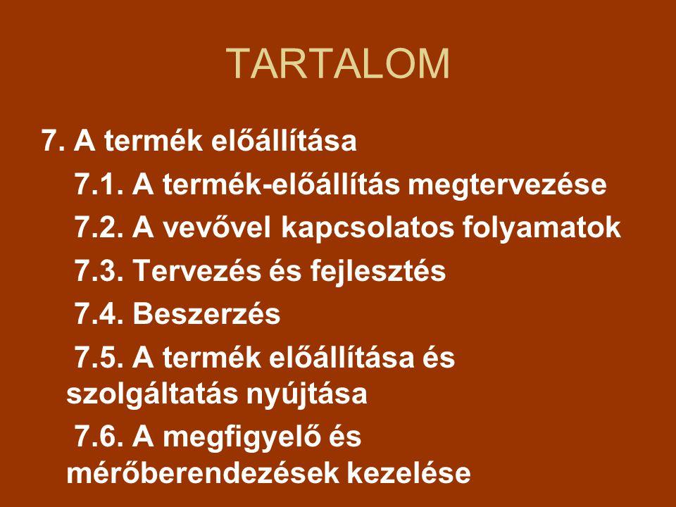 TARTALOM 7. A termék előállítása 7.1. A termék-előállítás megtervezése