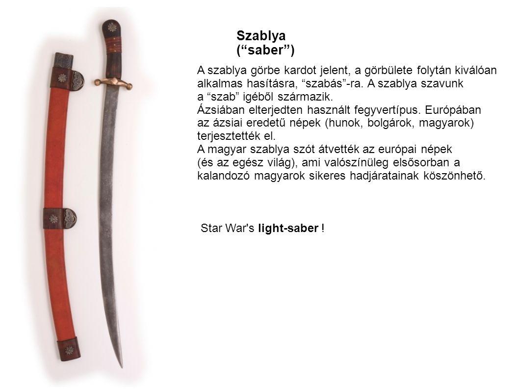 Szablya ( saber ) A szablya görbe kardot jelent, a görbülete folytán kiválóan. alkalmas hasításra, szabás -ra. A szablya szavunk.