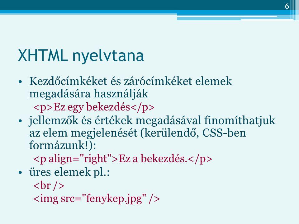 XHTML nyelvtana Kezdőcímkéket és zárócímkéket elemek megadására használják. <p>Ez egy bekezdés</p>