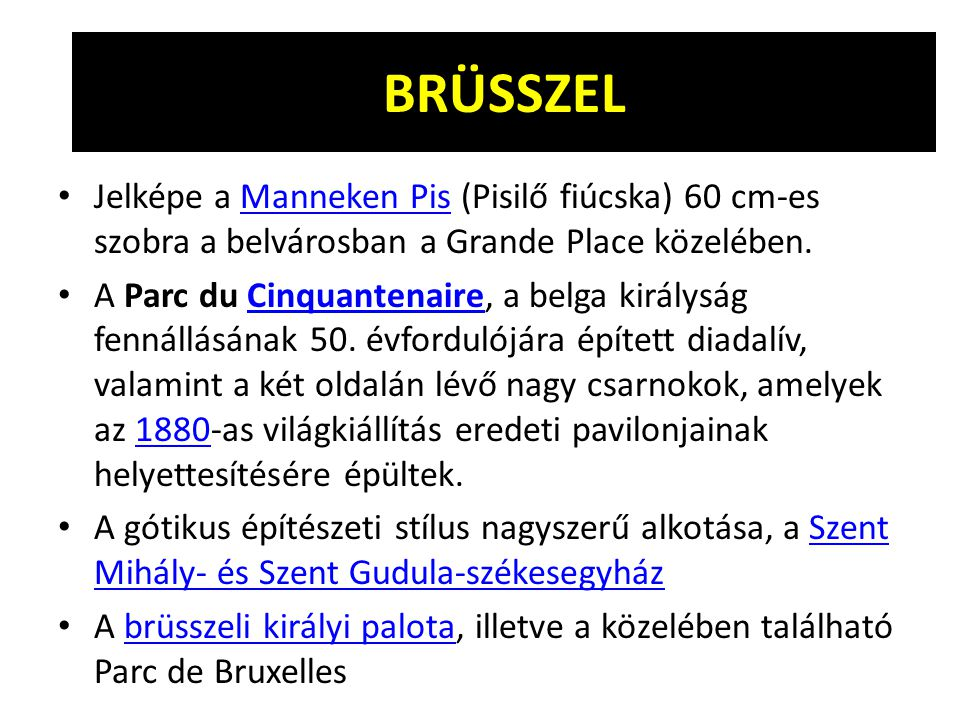 BRÜSSZEL Jelképe a Manneken Pis (Pisilő fiúcska) 60 cm-es szobra a belvárosban a Grande Place közelében.