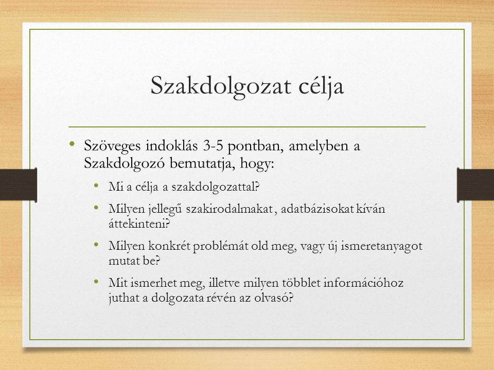 Szakdolgozat célja Szöveges indoklás 3-5 pontban, amelyben a Szakdolgozó bemutatja, hogy: Mi a célja a szakdolgozattal