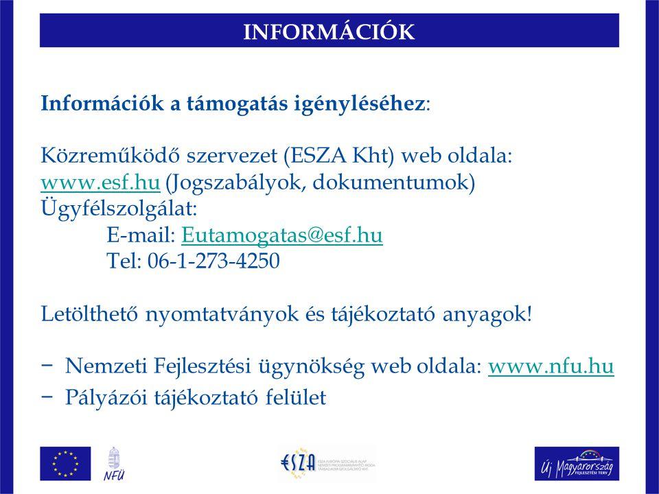 INFORMÁCIÓK Információk a támogatás igényléséhez: Közreműködő szervezet (ESZA Kht) web oldala: www.esf.hu (Jogszabályok, dokumentumok)