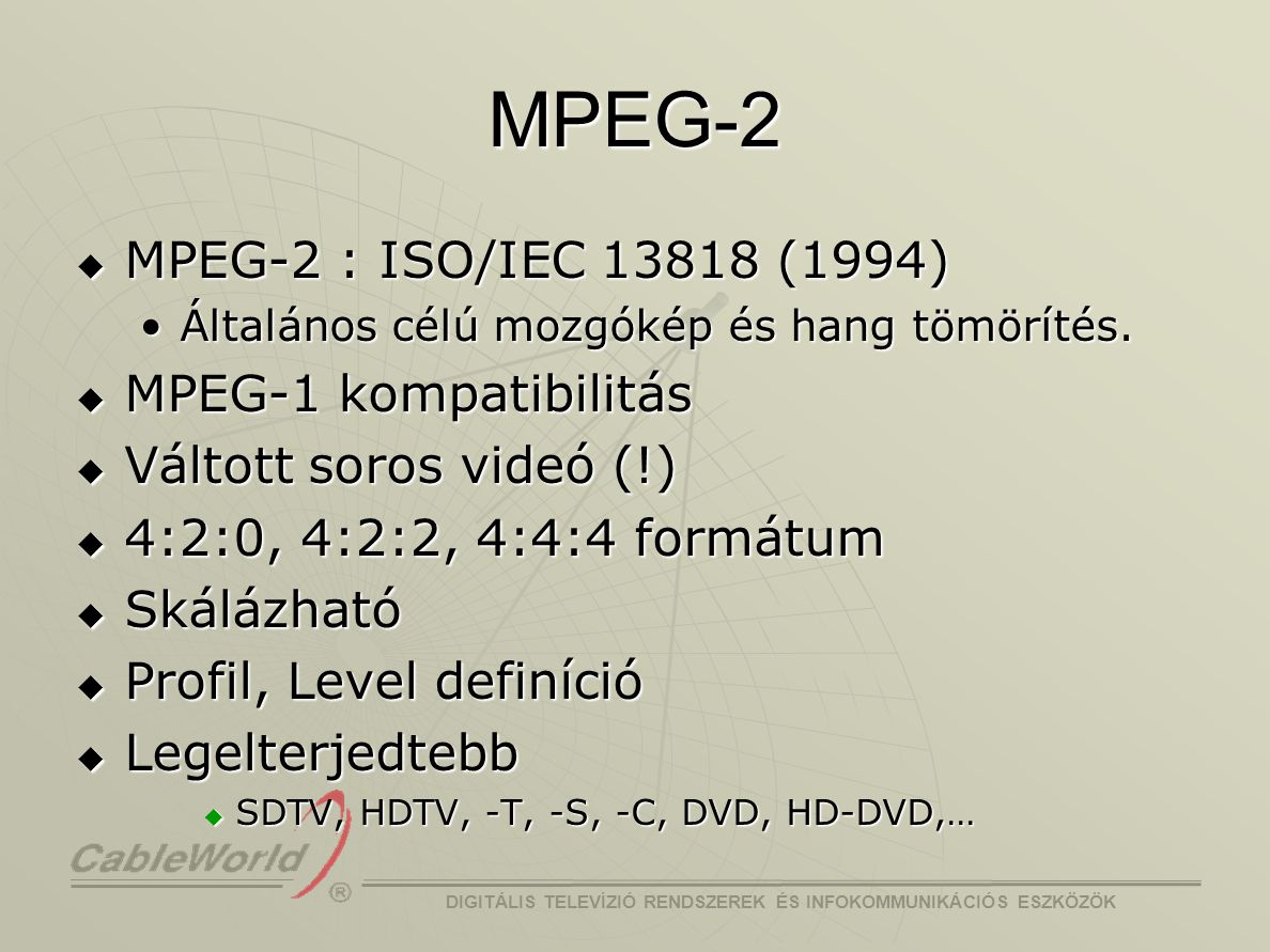 MPEG-2 MPEG-2 : ISO/IEC 13818 (1994) MPEG-1 kompatibilitás