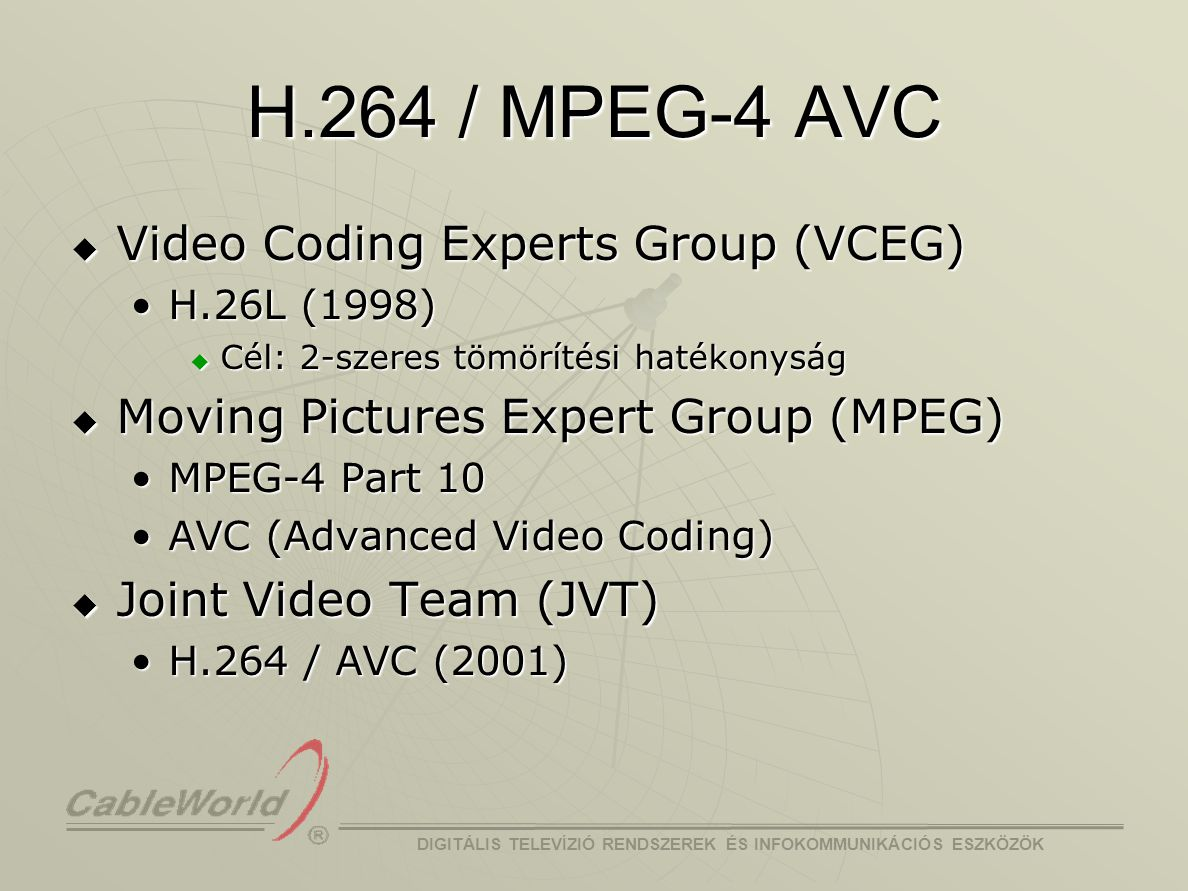 H.264 / MPEG-4 AVC Video Coding Experts Group (VCEG)