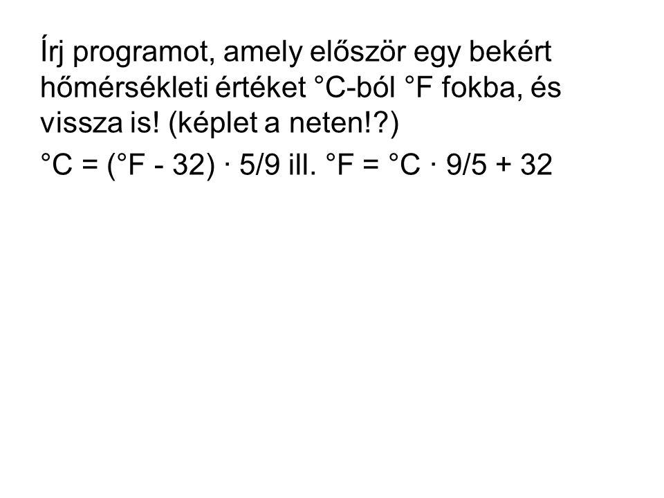 Írj programot, amely először egy bekért hőmérsékleti értéket °C-ból °F fokba, és vissza is! (képlet a neten! )