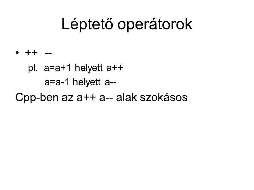 Léptető operátorok ++ -- Cpp-ben az a++ a-- alak szokásos