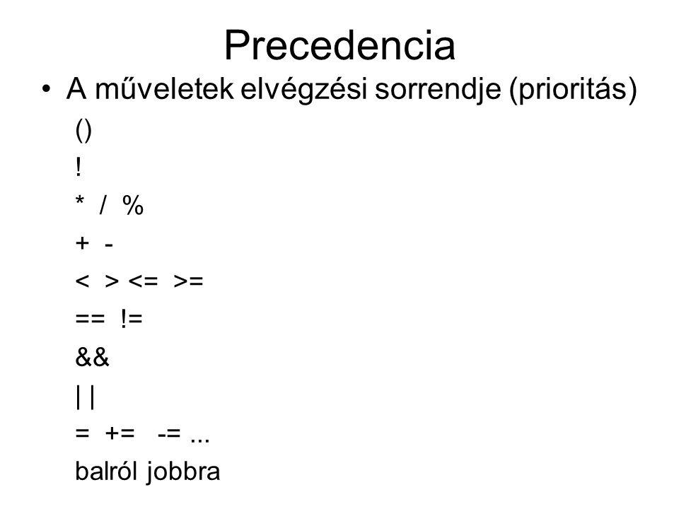 Precedencia A műveletek elvégzési sorrendje (prioritás) () ! * / % + -