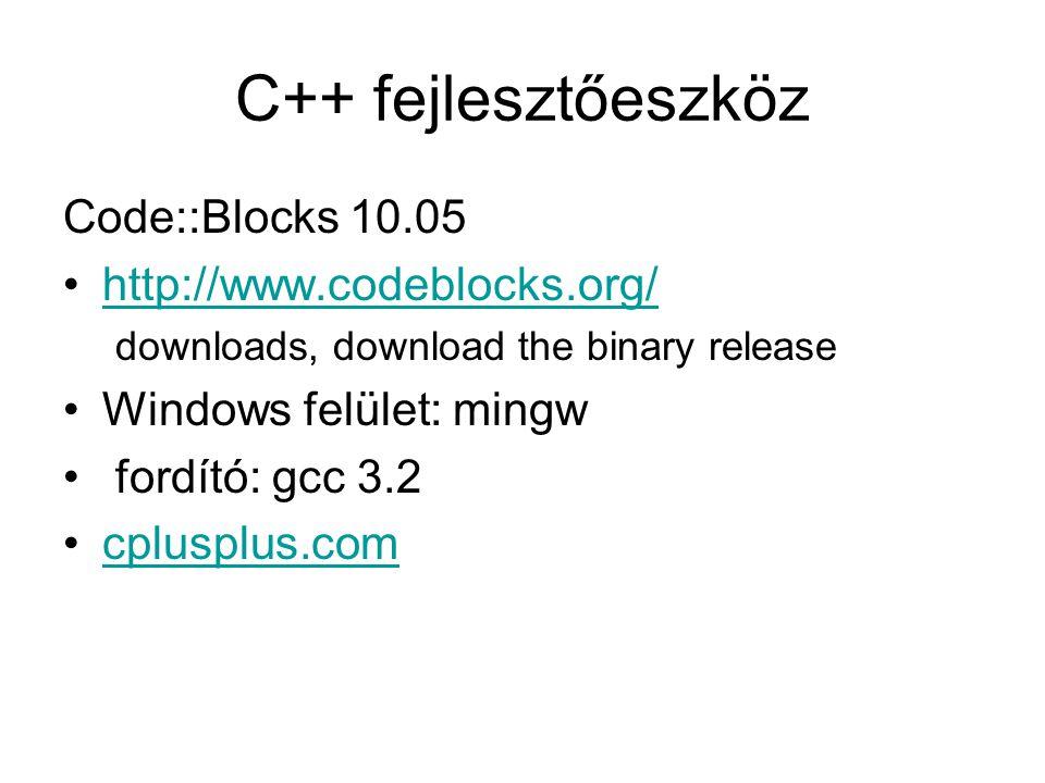 C++ fejlesztőeszköz Code::Blocks 10.05 http://www.codeblocks.org/