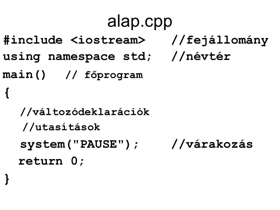 alap.cpp { //változódeklarációk system( PAUSE ); //várakozás }