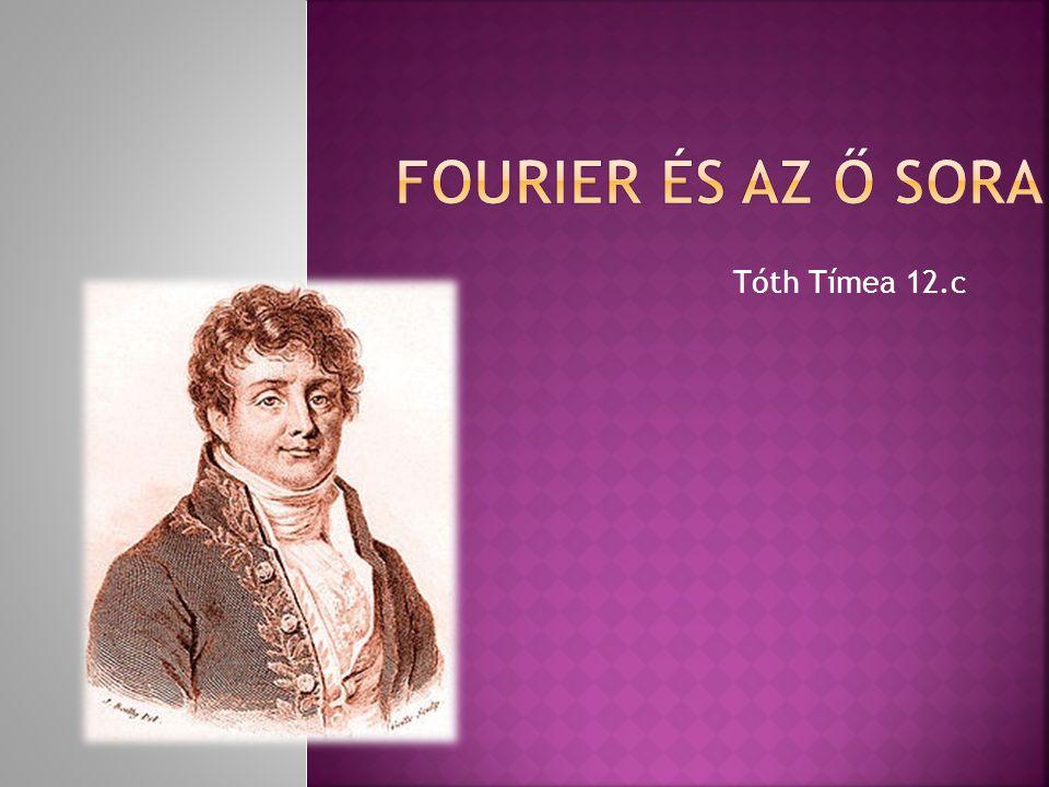 Fourier és az ő sora Tóth Tímea 12.c