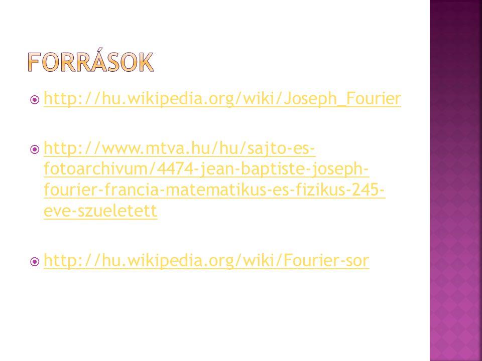 Források http://hu.wikipedia.org/wiki/Joseph_Fourier