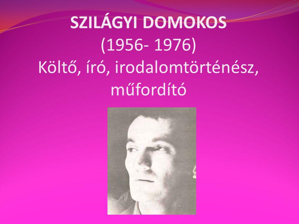 SZILÁGYI DOMOKOS (1956- 1976) Költő, író, irodalomtörténész, műfordító