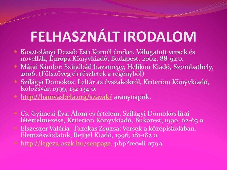 FELHASZNÁLT IRODALOM Kosztolányi Dezső: Esti Kornél énekei. Válogatott versek és novellák, Európa Könyvkiadó, Budapest, 2002, 88-92 o.