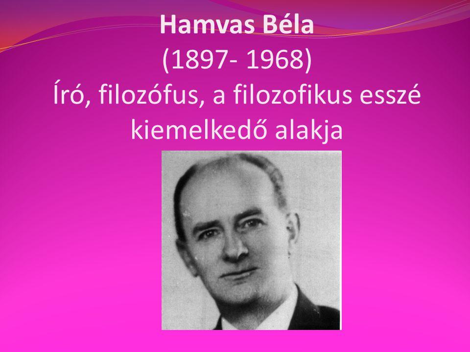 Hamvas Béla (1897- 1968) Író, filozófus, a filozofikus esszé kiemelkedő alakja