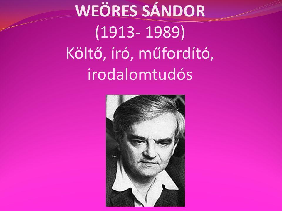 WEÖRES SÁNDOR (1913- 1989) Költő, író, műfordító, irodalomtudós