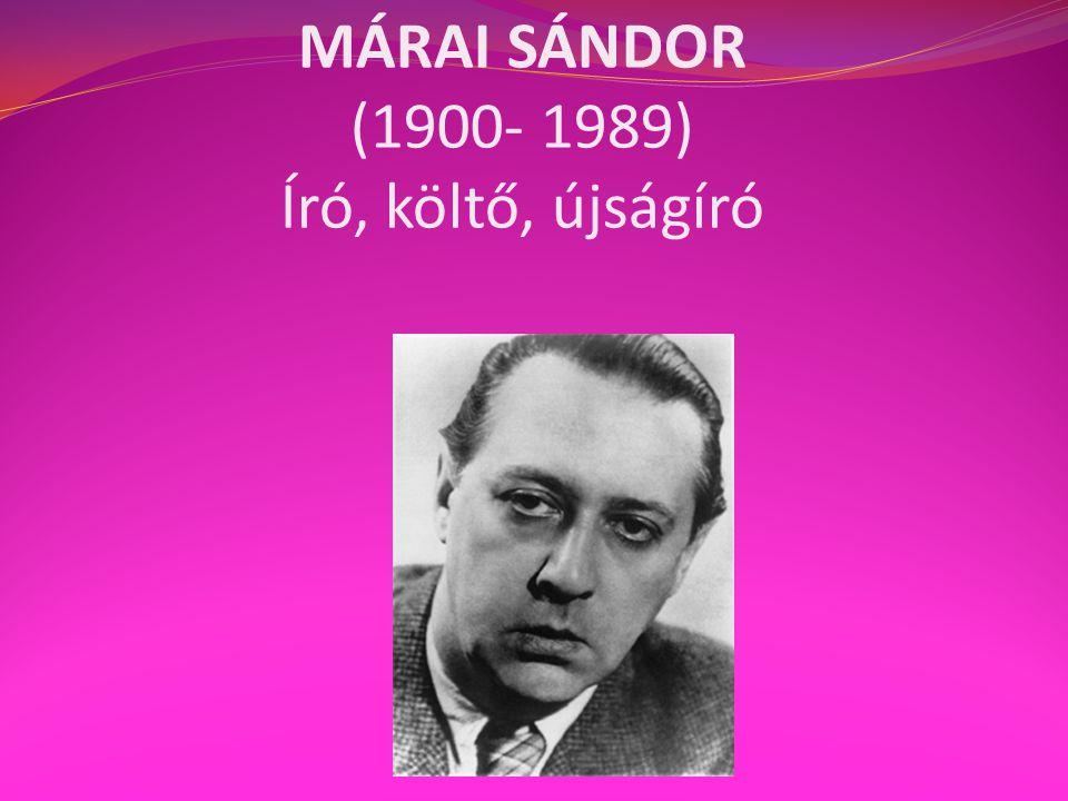 MÁRAI SÁNDOR (1900- 1989) Író, költő, újságíró