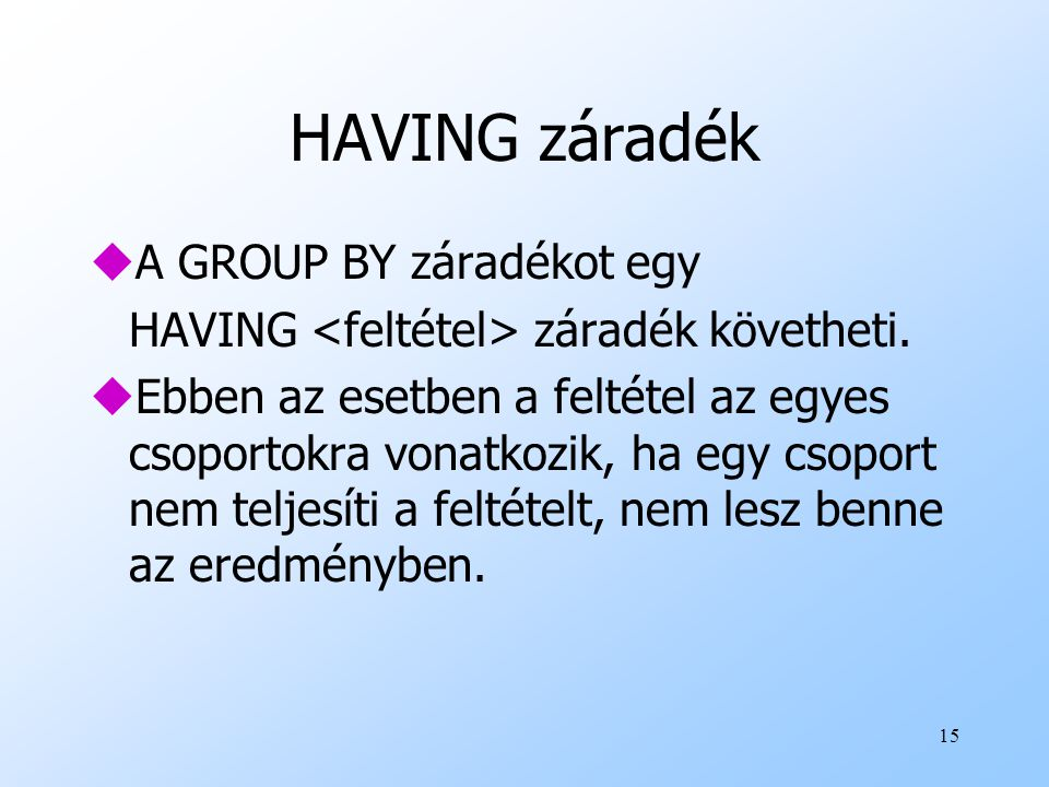HAVING záradék A GROUP BY záradékot egy