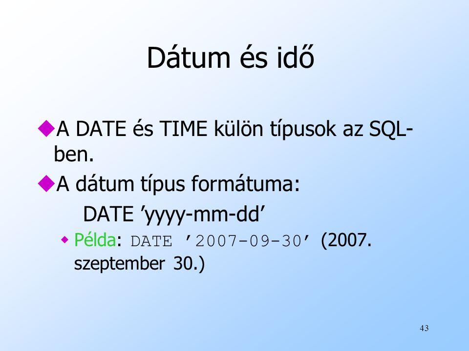 Dátum és idő A DATE és TIME külön típusok az SQL-ben.