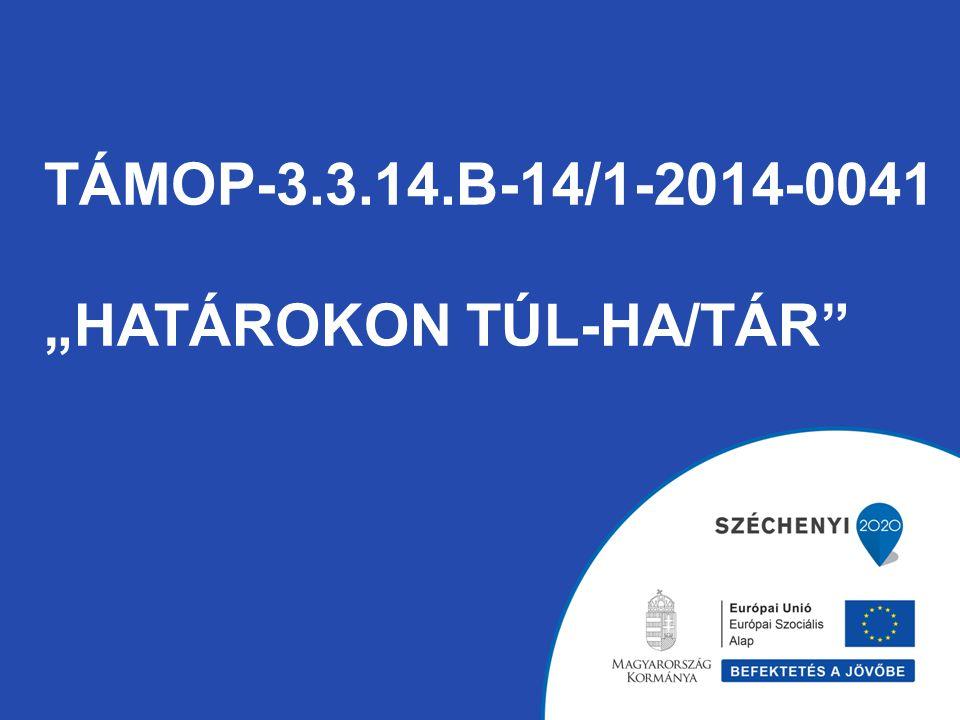 """TÁMOP-3.3.14.b-14/1-2014-0041 """"határokon túl-ha/tár"""