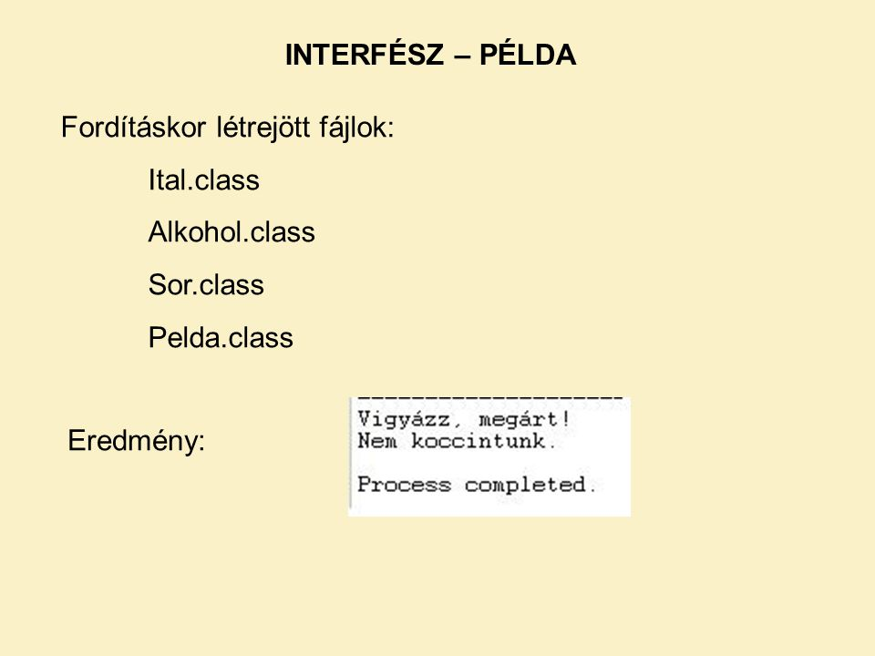 INTERFÉSZ – PÉLDA Fordításkor létrejött fájlok: Ital.class. Alkohol.class. Sor.class. Pelda.class.