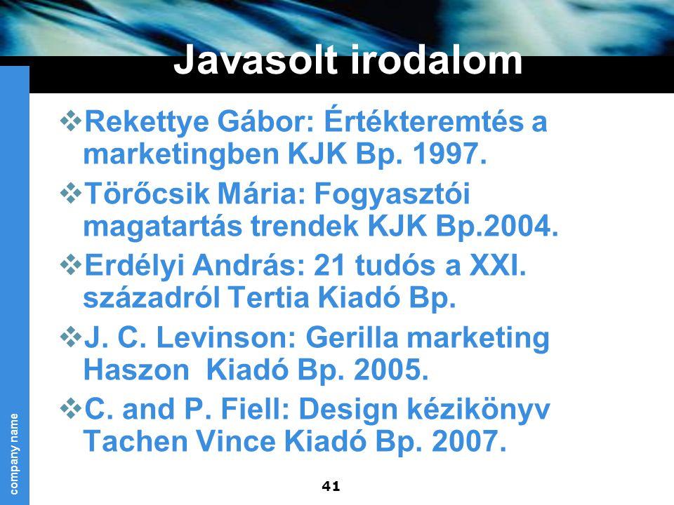 Javasolt irodalom Rekettye Gábor: Értékteremtés a marketingben KJK Bp. 1997. Törőcsik Mária: Fogyasztói magatartás trendek KJK Bp.2004.