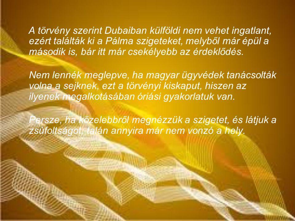 A törvény szerint Dubaiban külföldi nem vehet ingatlant, ezért találták ki a Pálma szigeteket, melyből már épül a második is, bár itt már csekélyebb az érdeklődés.
