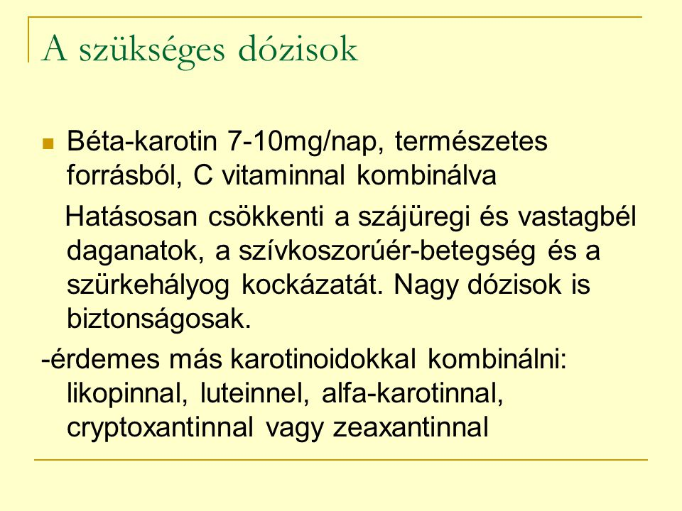 A szükséges dózisok Béta-karotin 7-10mg/nap, természetes forrásból, C vitaminnal kombinálva.