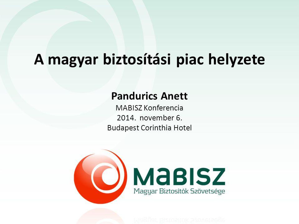 A magyar biztosítási piac helyzete Pandurics Anett MABISZ Konferencia 2014.