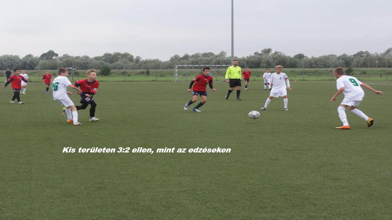 Kis területen 3:2 ellen, mint az edzéseken