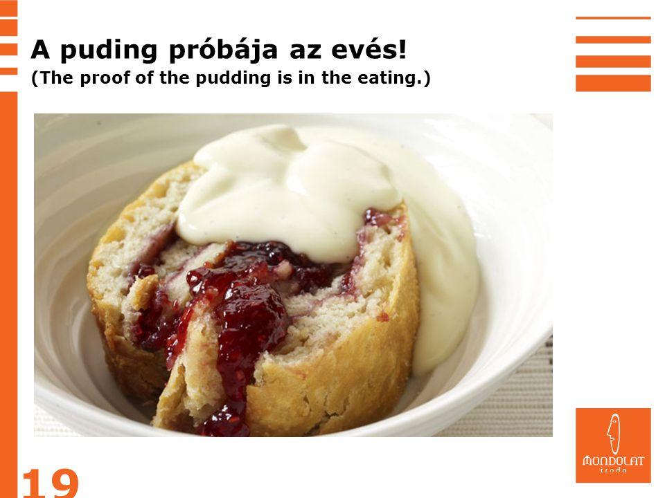 19 A puding próbája az evés!