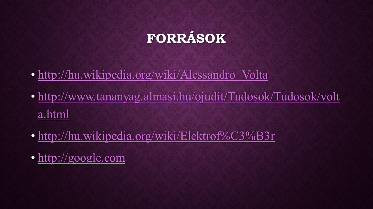 Források http://hu.wikipedia.org/wiki/Alessandro_Volta