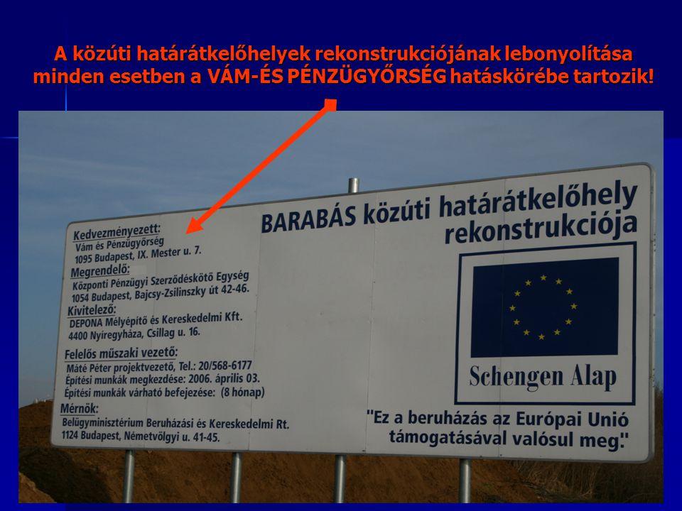 A közúti határátkelőhelyek rekonstrukciójának lebonyolítása minden esetben a VÁM-ÉS PÉNZÜGYŐRSÉG hatáskörébe tartozik!